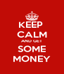 KEEP  CALM AND GET SOME MONEY - Personalised Poster A4 size