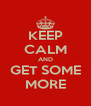 KEEP CALM AND GET SOME MORE - Personalised Poster A4 size