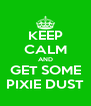 KEEP CALM AND GET SOME PIXIE DUST - Personalised Poster A4 size