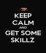 KEEP CALM AND GET SOME SKILLZ - Personalised Poster A4 size