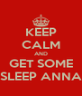 KEEP CALM AND GET SOME SLEEP ANNA - Personalised Poster A4 size
