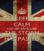 KEEP CALM AND GET SOME SLEEP THE STORM HAS PASSED - Personalised Poster A4 size