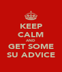 KEEP CALM AND GET SOME SU ADVICE - Personalised Poster A4 size