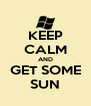 KEEP CALM AND GET SOME SUN - Personalised Poster A4 size