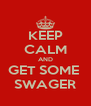 KEEP CALM AND GET SOME  SWAGER - Personalised Poster A4 size