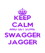KEEP CALM AND GET SOME SWAGGER JAGGER - Personalised Poster A4 size