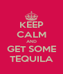 KEEP CALM AND GET SOME TEQUILA - Personalised Poster A4 size