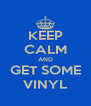 KEEP CALM AND GET SOME VINYL - Personalised Poster A4 size