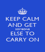 KEEP CALM AND GET SOMEONE ELSE TO CARRY ON - Personalised Poster A4 size