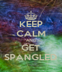 KEEP CALM AND GET SPANGLED - Personalised Poster A4 size