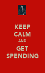 KEEP CALM AND GET SPENDING - Personalised Poster A4 size