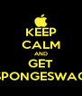 KEEP CALM AND GET SPONGESWAG - Personalised Poster A4 size