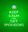 KEEP CALM AND GET SPONSORS - Personalised Poster A4 size