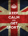 KEEP CALM AND GET SPORTY - Personalised Poster A4 size
