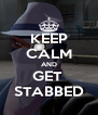KEEP CALM AND GET  STABBED - Personalised Poster A4 size