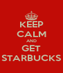 KEEP CALM AND GET STARBUCKS - Personalised Poster A4 size
