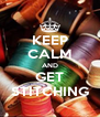 KEEP CALM AND GET STITCHING - Personalised Poster A4 size