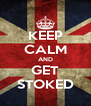 KEEP CALM AND GET STOKED - Personalised Poster A4 size