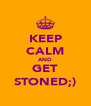 KEEP CALM AND GET STONED;) - Personalised Poster A4 size