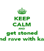 KEEP CALM AND get stoned and rave with kay - Personalised Poster A4 size