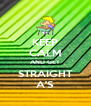 KEEP CALM AND GET STRAIGHT A'S - Personalised Poster A4 size