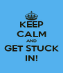 KEEP CALM AND GET STUCK IN! - Personalised Poster A4 size
