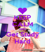 KEEP CALM AND Get Study Hard - Personalised Poster A4 size