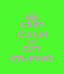 KEEP CALM AND GET STUFFED - Personalised Poster A4 size