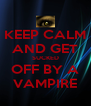 KEEP CALM AND GET SUCKED OFF BY A VAMPIRE - Personalised Poster A4 size