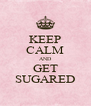 KEEP CALM AND GET SUGARED - Personalised Poster A4 size