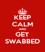KEEP CALM AND GET SWABBED - Personalised Poster A4 size