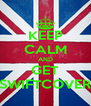KEEP CALM AND GET SWIFTCOVER - Personalised Poster A4 size
