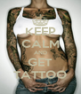 KEEP CALM AND GET TATTOO - Personalised Poster A4 size