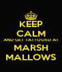 KEEP CALM AND GET TATTOOED AT MARSH MALLOWS - Personalised Poster A4 size