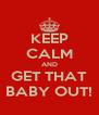 KEEP CALM AND GET THAT BABY OUT! - Personalised Poster A4 size
