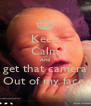 Keep Calm And get that camera Out of my face  - Personalised Poster A4 size