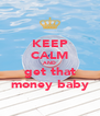 KEEP CALM AND get that money baby - Personalised Poster A4 size