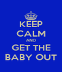 KEEP CALM AND GET THE BABY OUT - Personalised Poster A4 size