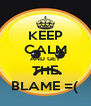 KEEP CALM AND GET THE BLAME =( - Personalised Poster A4 size