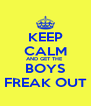 KEEP CALM AND GET THE  BOYS FREAK OUT - Personalised Poster A4 size