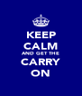 KEEP CALM AND GET THE CARRY ON - Personalised Poster A4 size