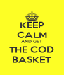 KEEP CALM AND GET THE COD BASKET - Personalised Poster A4 size