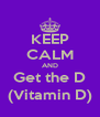 KEEP CALM AND Get the D (Vitamin D) - Personalised Poster A4 size