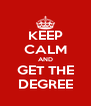 KEEP CALM AND GET THE DEGREE - Personalised Poster A4 size