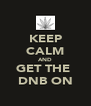 KEEP CALM AND GET THE  DNB ON - Personalised Poster A4 size