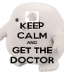 KEEP CALM AND GET THE DOCTOR - Personalised Poster A4 size