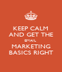 KEEP CALM AND GET THE EMAIL  MARKETING BASICS RIGHT - Personalised Poster A4 size