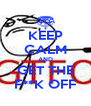 KEEP CALM AND GET THE F**K OFF - Personalised Poster A4 size