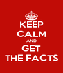 KEEP CALM AND GET THE FACTS - Personalised Poster A4 size