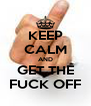 KEEP CALM AND GET THE FUCK OFF - Personalised Poster A4 size